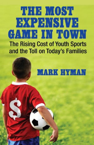 The Most Expensive Game in Town: The Rising Cost of Youth Sports and the Toll on Today's Families 9780807001363