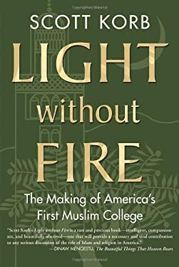 Light Without Fire: The Making of America's First Muslim College 9780807001639
