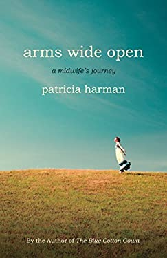 Arms Wide Open: A Midwife's Journey 9780807001714