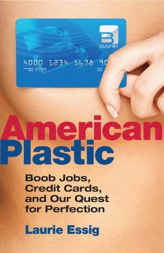 American Plastic: Boob Jobs, Credit Cards, and Our Quest for Perfection 9780807003237