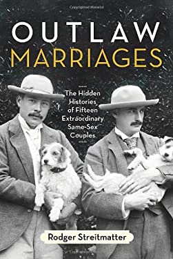 Outlaw Marriages: The Hidden Histories of Fifteen Extraordinary Same-Sex Couples 9780807003343