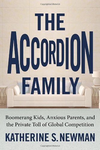The Accordion Family: Boomerang Kids, Anxious Parents, and the Private Toll of Global Competition 9780807007433