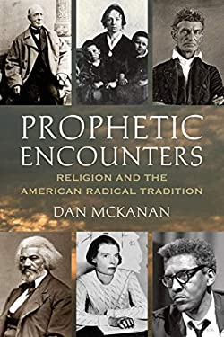 Prophetic Encounters: Religion and the American Radical Tradition 9780807013151