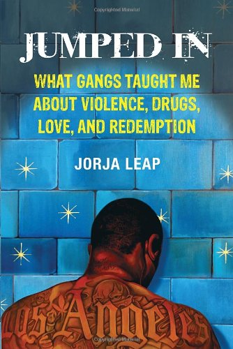 Jumped in: What Gangs Taught Me about Violence, Drugs, Love, and Redemption 9780807044568