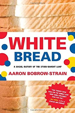 White Bread: A Social History of the Store-Bought Loaf 9780807044674