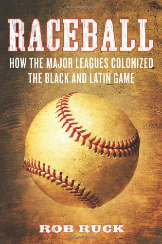 Raceball: How the Major Leagues Colonized the Black and Latin Game 9780807048054