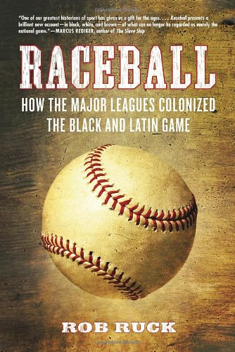 Raceball: How the Major Leagues Colonized the Black and Latin Game 9780807048078