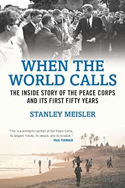 When the World Calls: The Inside Story of the Peace Corps and Its First Fifty Years 9780807050491