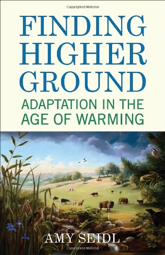 Finding Higher Ground: Adaptation in the Age of Warming 9780807085981