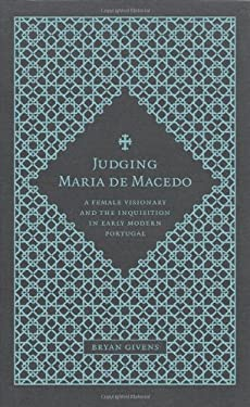Judging Maria de Macedo: A Female Visionary and the Inquisition in Early Modern Portugal 9780807137024