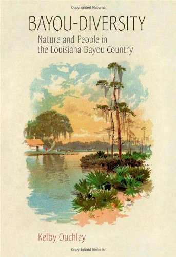 Bayou-Diversity: Nature and People in the Louisiana Bayou Country 9780807138595