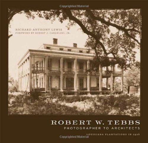Robert W. Tebbs, Photographer to Architects: Louisiana Plantations in 1926 9780807142189