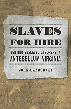 Slaves for Hire: Renting Enslaved Laborers in Antebellum Virginia 9780807145128