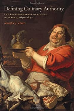 Defining Culinary Authority: The Transformation of Cooking in France, 1650-1830 9780807145333