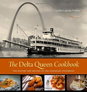 The Delta Queen Cookbook: The History and Recipes of the Legendary Steamboat 9780807145371
