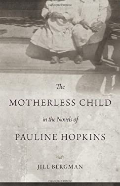 The Motherless Child in the Novels of Pauline Hopkins 9780807147290