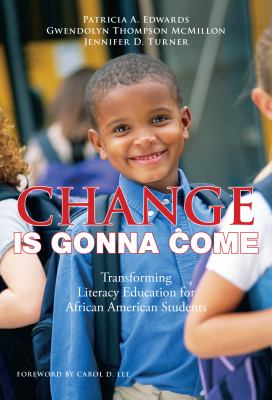 Change Is Gonna Come: Transforming Literacy Education for African American Students 9780807750841