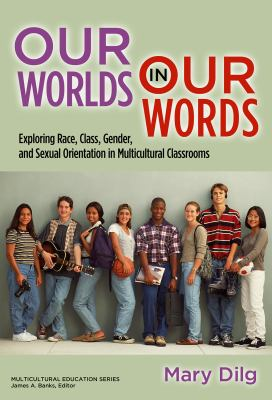 Our Worlds in Our Words: Exploring Race, Class, Gender, and Sexual Orientation in Multicultural Classrooms 9780807751169