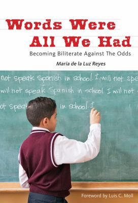 Words Were All We Had: Becoming Biliterate Against the Odds 9780807751800