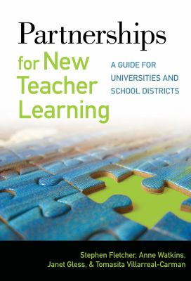 Partnerships for New Teacher Learning: A Guide for Universities and School Districts 9780807751831
