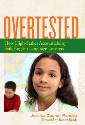 Overtested: How High-Stakes Accountability Fails English Language Learners 9780807752470
