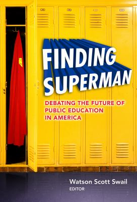 Finding Superman: Debating the Future of Public Education in America 9780807753316