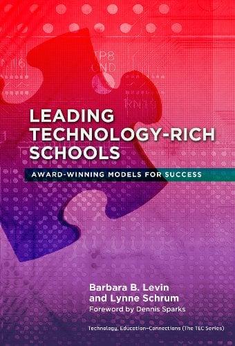 Leading Technology-Rich Schools: Award-Winning Models for Success 9780807753347