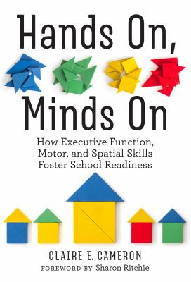 Hands On, Minds On: How Executive Function, Motor, and Spatial Skills Foster School Readiness