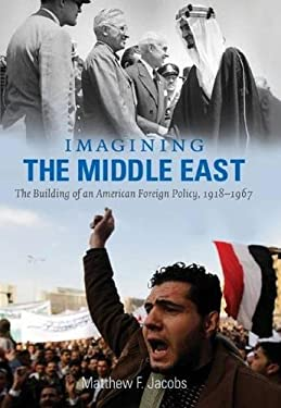 Imagining the Middle East: The Building of an American Foreign Policy, 1918-1967 9780807834886