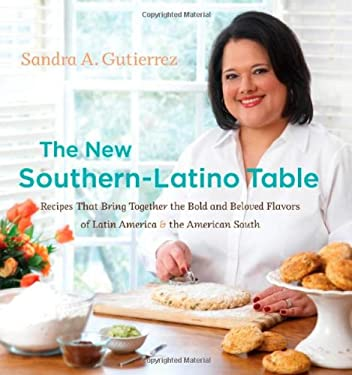 The New Southern-Latino Table: Recipes That Bring Together the Bold and Beloved Flavors of Latin America & the American South 9780807834947