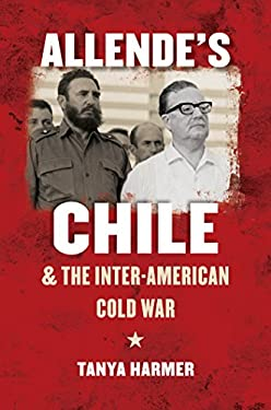 Allende's Chile and the Inter-American Cold War 9780807834954