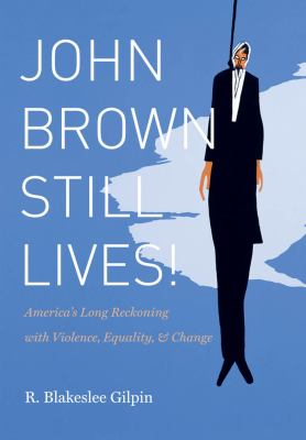 John Brown Still Lives!: America's Long Reckoning with Violence, Equality, & Change 9780807835012