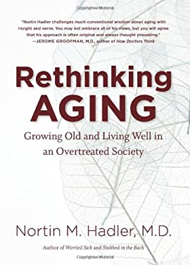 Rethinking Aging: Growing Old and Living Well in an Overtreated Society 9780807835067
