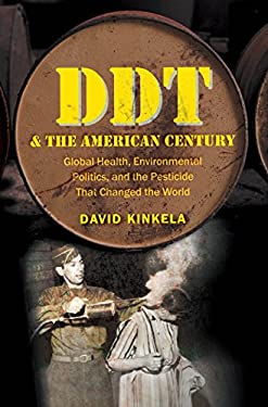 DDT and the American Century: Global Health, Environmental Politics, and the Pesticide That Changed the World 9780807835098