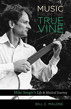 Music from the True Vine: Mike Seeger's Life & Musical Journey 9780807835104