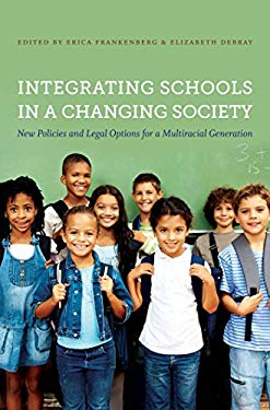Integrating Schools in a Changing Society: New Policies and Legal Options for a Multiracial Generation 9780807835128