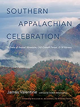 Southern Appalachian Celebration: In Praise of Ancient Mountains, Old-Growth Forests, and Wilderness 9780807835142