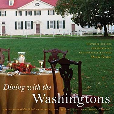 Dining with the Washingtons: Historic Recipes, Entertainment, and Hospitality from Mount Vernon 9780807835265