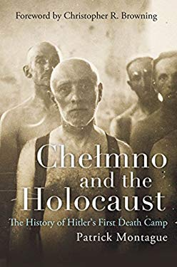 Chelmno and the Holocaust: The History of Hitler's First Death Camp 9780807835272
