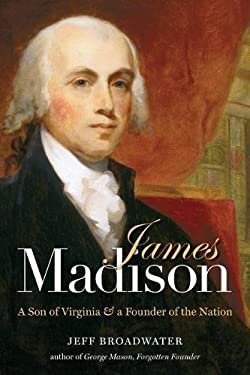 James Madison: A Son of Virginia & a Founder of the Nation 9780807835302