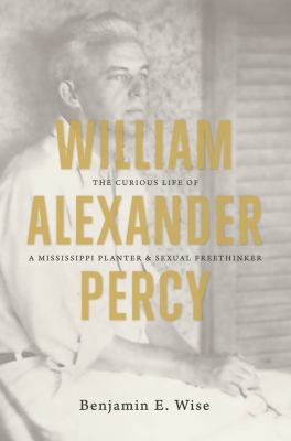 William Alexander Percy: The Curious Life of a Mississippi Planter and Sexual Freethinker 9780807835357