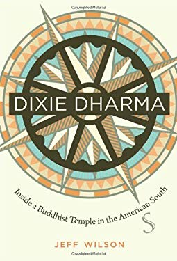 Dixie Dharma: Inside a Buddhist Temple in the American South 9780807835456