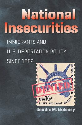 National Insecurities: Immigrants and U.S. Deportation Policy Since 1882 9780807835487