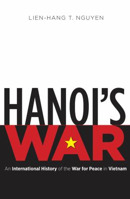 Hanoi's War: An International History of the War for Peace in Vietnam 9780807835517