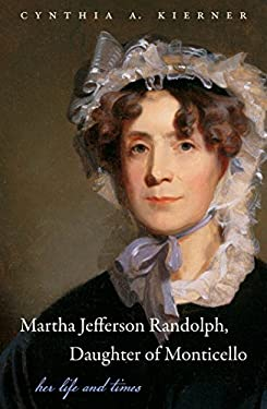 Martha Jefferson Randolph, Daughter of Monticello: Her Life and Times 9780807835524