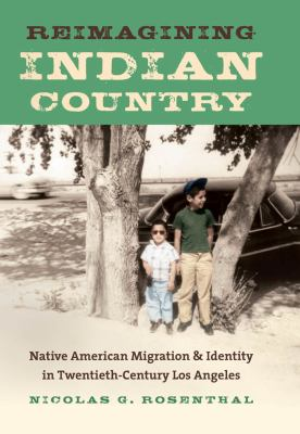 Reimagining Indian Country: Native American Migration and Identity in Twentieth-Century Los Angeles 9780807835555