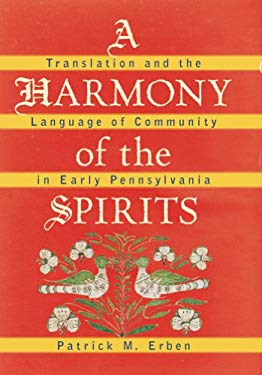 A Harmony of the Spirits: Translation and the Language of Community in Early Pennsylvania 9780807835579