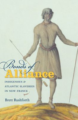 Bonds of Alliance: Indigenous and Atlantic Slaveries in New France 9780807835586