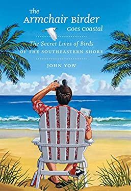 The Armchair Birder Goes Coastal: The Secret Lives of Birds of the Southeastern Shore 9780807835616