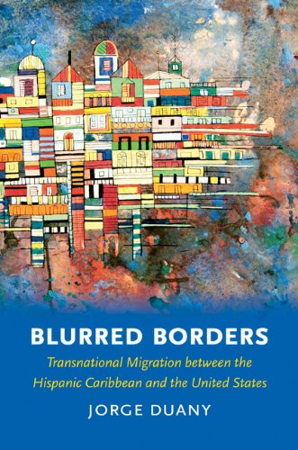 Blurred Borders: Transnational Migration Between the Hispanic Caribbean and the United States 9780807872031